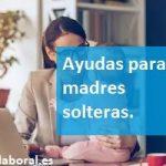 Ayudas para madres solteras y familiares.
