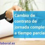 Cambio de contrato: de jornada completa a tiempo parcial