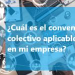 ¿Cuál es el convenio colectivo aplicable en mi empresa?