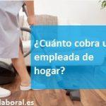 ¿Cuánto cobra una empleada de hogar?
