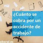¿Cuánto se cobra por un accidente de trabajo?