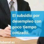 El subsidio por desempleo con poco tiempo cotizado