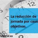 Reducción de jornada por causas objetivas.