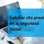 Solicitar cita previa en la Seguridad Social