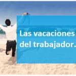 Las vacaciones del trabajador